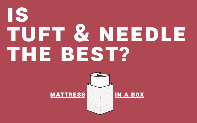 Is Tuft and Needle the best mattress for you?
