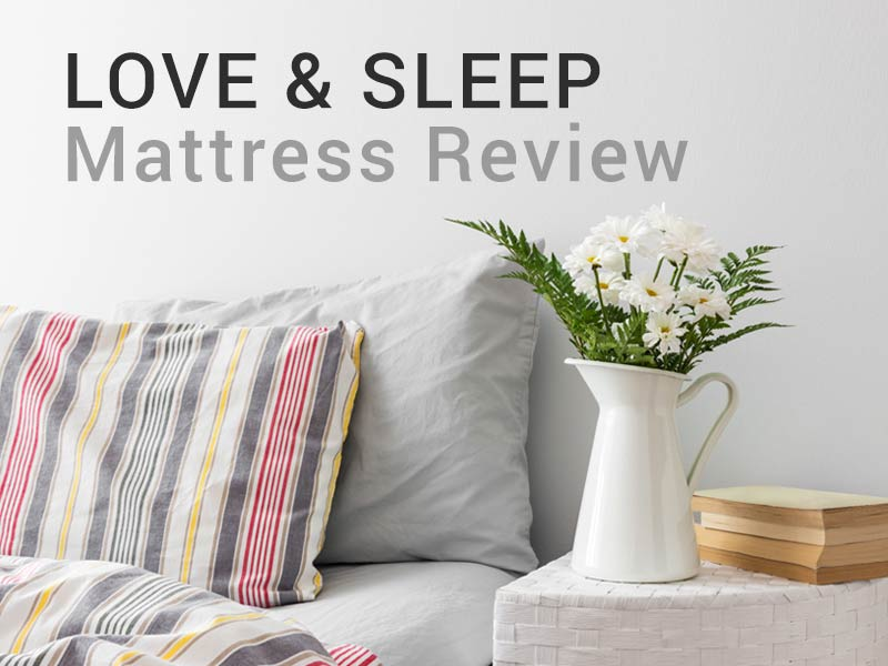 Check out our Love and Sleep Mattress Review