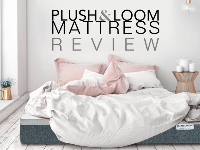 Read our Plush and Loom Mattress review