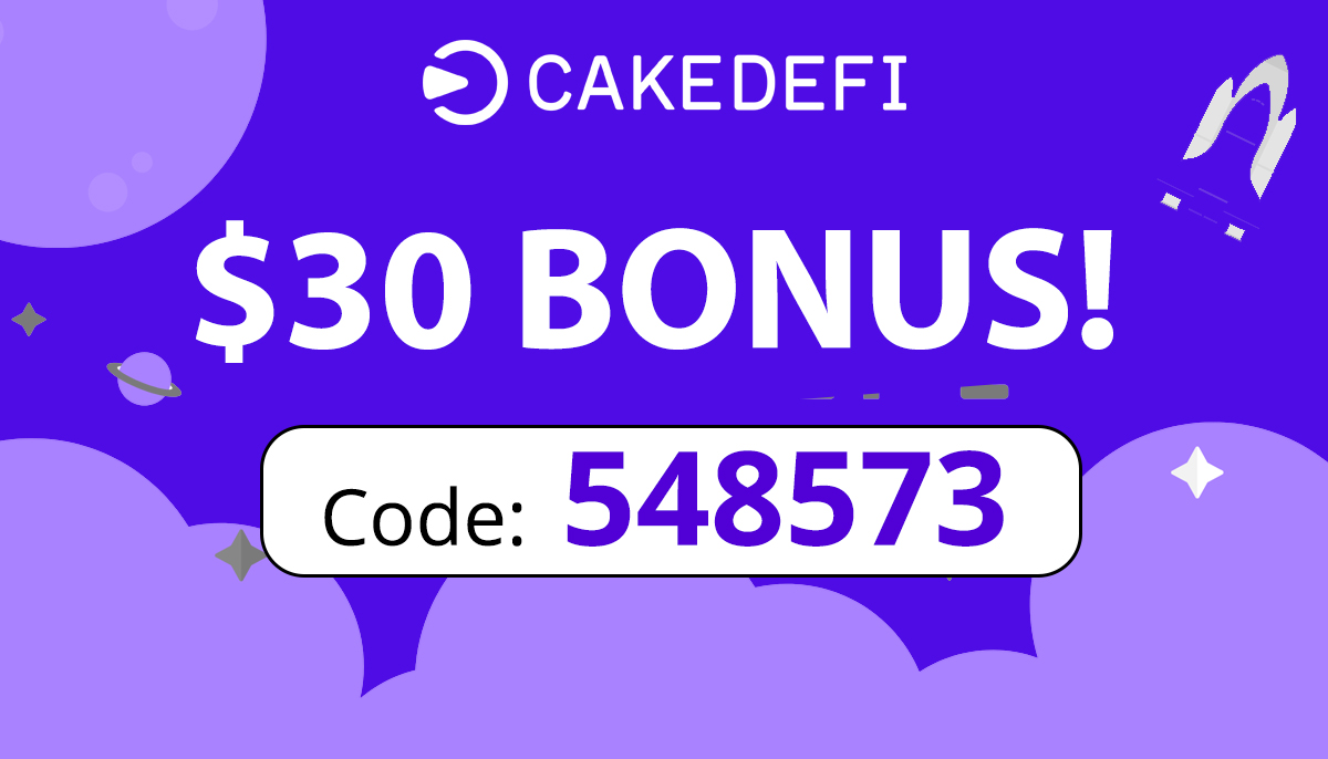 Sign Up Bonus   $30 free with Cake Defi Referral Code: 548573